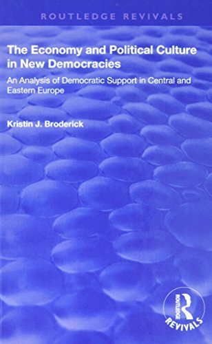 The Economy and Political Culture in New Democracies: An Analysis of Democratic Support in Central and Eastern Europe (Routledge Revivals)