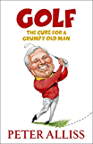 Golf - The Cure for a Grumpy Old Man: It's Never Too Late