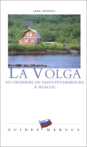 La Volga : En croisière de Saint-Pétersbourg à Moscou par Guides Marcus, Lara Sidorov