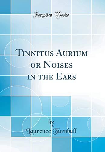 Tinnitus Aurium or Noises in the Ears (Classic Reprint)
