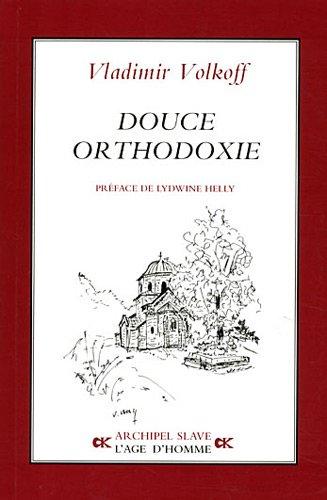 Douce orthodoxie par Vladimir Volkoff