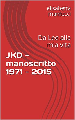 JKD - manoscritto 1971 - 2015: Da Lee alla mia vita - frammento