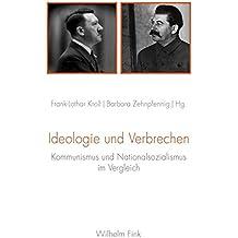 Ideologie und Verbrechen. Kommunismus und Nationalsozialismus im Vergleich