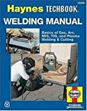 The Haynes Welding Manual: Basics of Gas, Arc, MIG, TIG, and Plasma Welding & Cutting