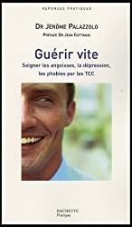 Guérir vite : Soigner les angoisses, la dépression, les phobies par les TCC
