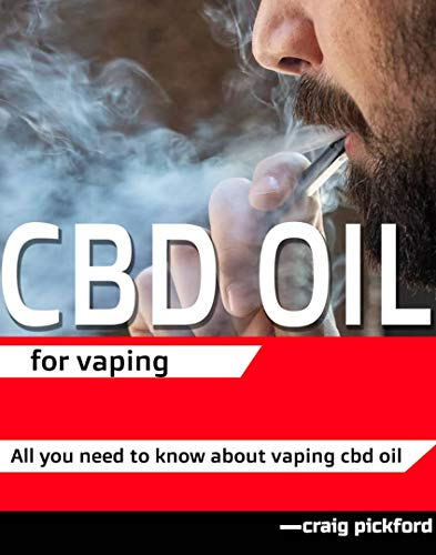Cbd oil for vaping.: All you need to know about vaping cbd oil. (English Edition)