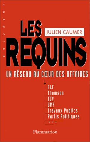 LES REQUINS. Un réseau au coeur des affaires par Julien Caumer