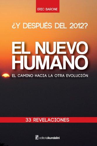 ¿Y después del 2012? EL NUEVO HUMANO el camino hacia la otra evolución por Eric Barone