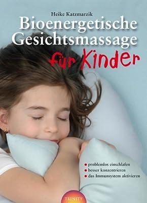 Bioenergetische Gesichtsmassage für Kinder: problemlos einschlafen; besser konzentrieren; das Immunsystem aktivieren
