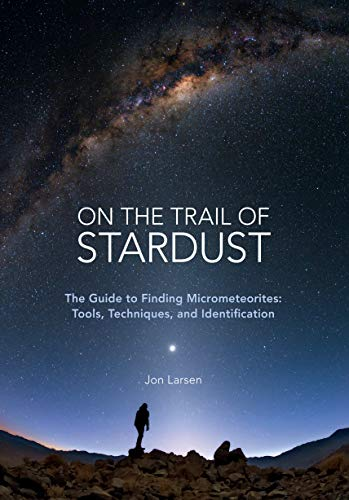 On the Trail of Stardust:The Guide to Finding Micrometeorites: Tools, Techniques, and Identification (English Edition)