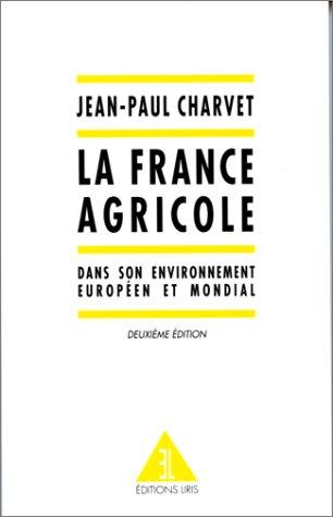 La France agricole, 2e édition. Dans son environnement européen et mondial
