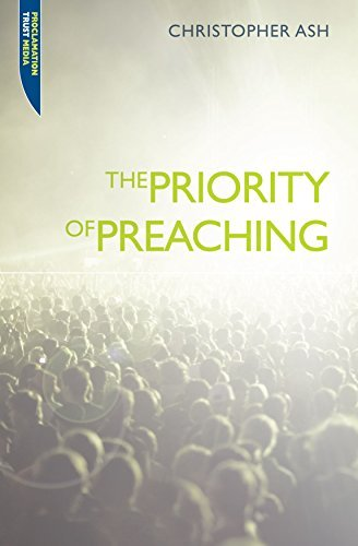 The Priority of Preaching (Proclamation Trust) by Christopher Ash (2009-05-20)