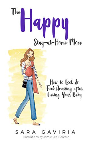 The Happy Stay At Home Mom How To Look And Feel Amazing After Having Your Baby English Edition