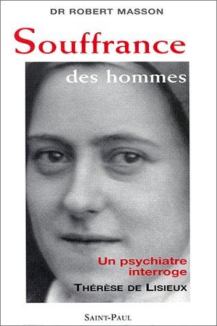SOUFFRANCE DES HOMMES. Un psychiatre interroge Thérèse de Lisieux par Robert Masson