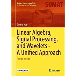 Linear Algebra, Signal Processing, and Wavelets - a Unified Approach + Ereference: Python Version