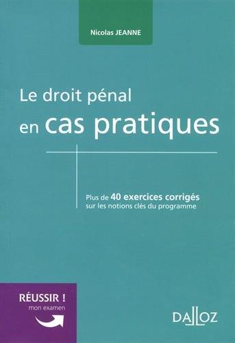 Le droit pénal en cas pratiques - Nouveauté: Plus de 40 exercices corrigés sur les notions clés du programme par Nicolas Jeanne