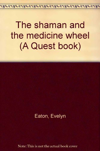 The shaman and the medicine wheel (A Quest book)