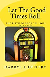 Let the Good Times Roll: The Birth of Rock 'n' Roll 1955-1963