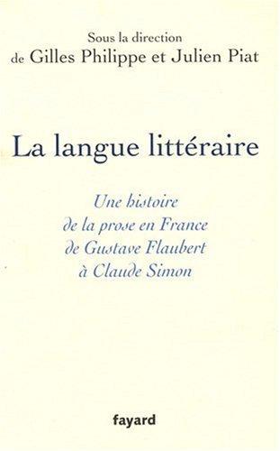 La langue littéraire : Une histoire de la prose en France de Gustave Flaubert à Claude Simon par Gilles Philippe, Julien Piat, Collectif