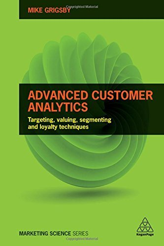 Advanced Customer Analytics: Targeting, Valuing, Segmenting and Loyalty Techniques (Marketing Science) by Mike Grigsby (2016-10-28)