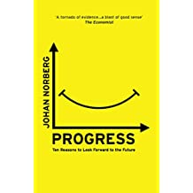 Progress: Ten Reasons to Look Forward to the Future (English Edition)