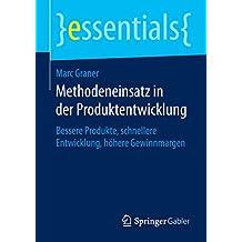 Methodeneinsatz in der Produktentwicklung - Bessere Produkte, schnellere Entwicklung, höhere Gewinnmargen (essentials)
