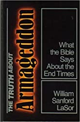 The Truth About Armageddon: What the Bible Says About the End Times by William Sanford LaSor (1987-04-02)