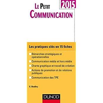 Le Petit Communication 2015: Les pratiques clés en 15 fiches