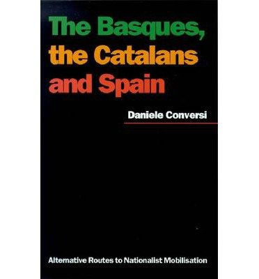 [(The Basques, the Catalans, and Spain: Alternative Routes to Nationalist Mobilisation)] [Author: Daniele Conversi] published on (September, 2000)