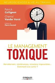 Le management toxique: Harcèlement, intolérances, missions impossibles... Comment s'en sortir ? par [Collignon, Patrick, Vorst, Chantal]