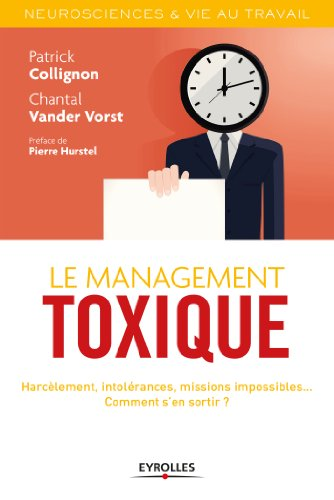 Le management toxique: Harcèlement, intolérances, missions impossibles... Comment s'en sortir ?