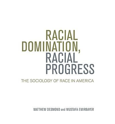 By Desmond, Matthew ( Author ) [ Racial Domination, Racial Progress: The Sociology of Race in America By Feb-2010 Paperback