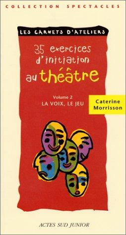 35 exercices d'initiation au théâtre, tome 2 : La Voix, le jeu