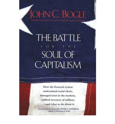 By John C Bogle, Jr ( Author ) [ Battle for the Soul of Capitalism By Nov-2006 Paperback