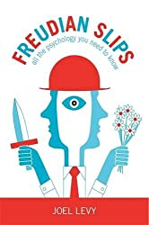 Freudian Slips: All the Psychology You Need to Know by Joel Levy (2013-09-19)