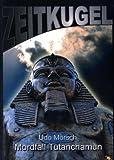 Mordfall Tutanchamun: Ägypten-Zyklus 1 (Zeitkugel) - Udo Mörsch, P Eisenhuth