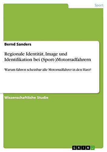 Regionale Identität, Image und Identifikation bei (Sport-)Motorradfahrern: Warum fahren scheinbar alle Motorradfahrer in den Harz? (German Edition)