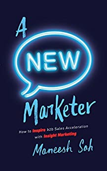 A NEW Marketer: How to Inspire b2b Sales Acceleration with Insight Marketing (English Edition) di [Sah, Maneesh]