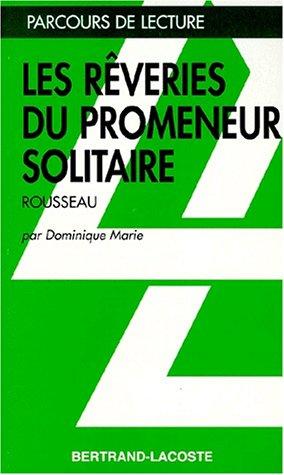 LES REVERIES DU PROMENEUR SOLI TAIRE-PARCOURS DE LECTURE par Dominique Marie
