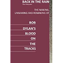 Back In The Rain: The Making, Unmaking & Remaking of Bob Dylan's Blood On The Tracks