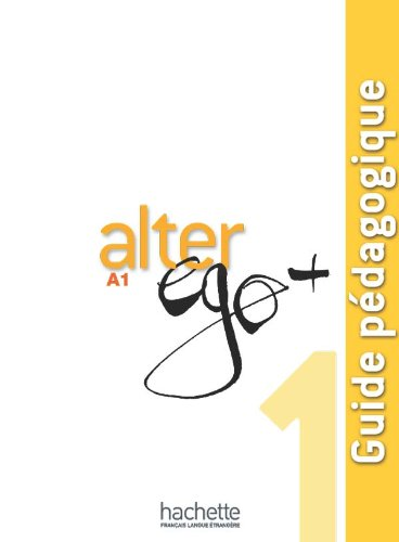 Alter Ego + 1 : Guide pédagogique par Annie Berthet