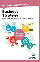 Business Strategy Essentials You Always Wanted To Know: Volume 6 (Self-Learning Management)