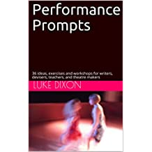 Performance Prompts: 36 ideas, exercises and workshops for writers, devisers, teachers, and theatre makers
