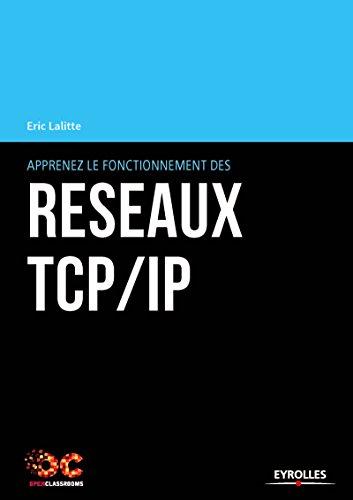 Apprenez le fonctionnement des réseaux TCP/IP: 3e édition