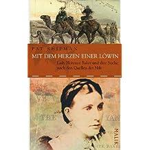 Mit dem Herzen einer Löwin: Lady Florence Baker und ihre Suche nach den Quellen des Nils