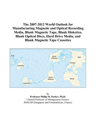 The 2007-2012 World Outlook for Manufacturing Magnetic and Optical Recording Media, Blank Magnetic Tape, Blank Diskettes, Blank Optical Discs, Hard Drive Media, and Blank Magnetic Tape Cassettes (Philips Cassette Tape)