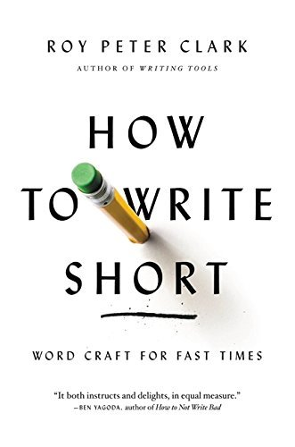 How to Write Short: Word Craft for Fast Times by Roy Peter Clark (2014-08-19)