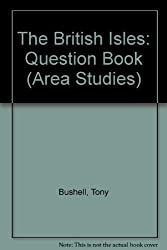 The British Isles: Question Book (Area Studies) by Tony Bushell (1991-01-05)