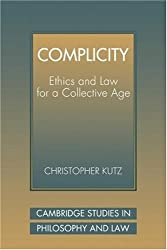 Complicity: Ethics Law Collect Age: Ethics and Law for a Collective Age (Cambridge Studies in Philosophy and Law)