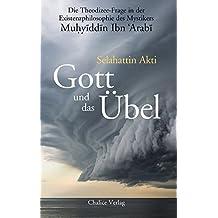 Gott und das Übel: Die Theodizee-Frage in der Existenzphilosophie des Mystikers Muhyiddin Ibn Arabi